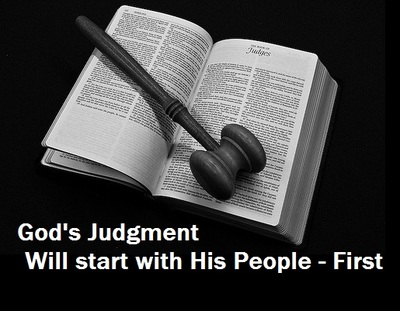 GODS JUDGMENT WILL START WITH HIS OWN PEOPLE FIRST